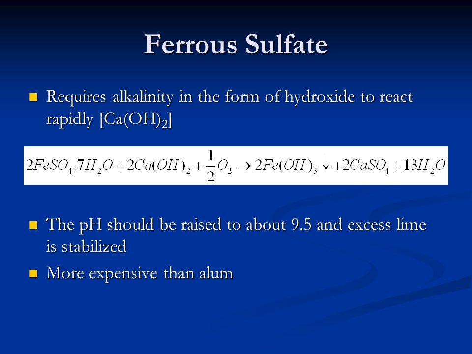 Ferrous Sulfate Requires alkalinity in the form of hydroxide to react rapidly [Ca(OH)2]